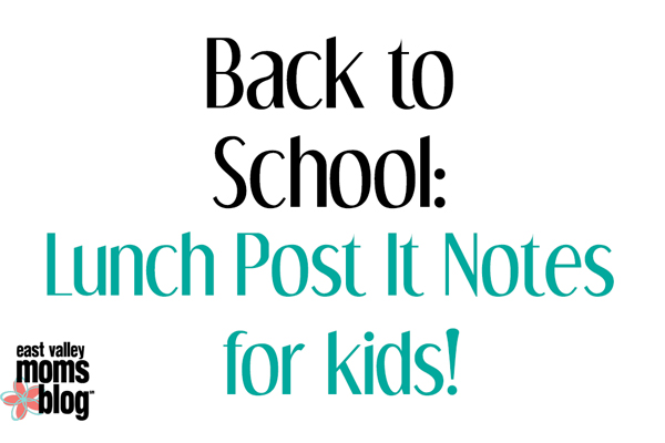 Back to School Lunch Post it Notes for Kids | East Valley Moms Blog