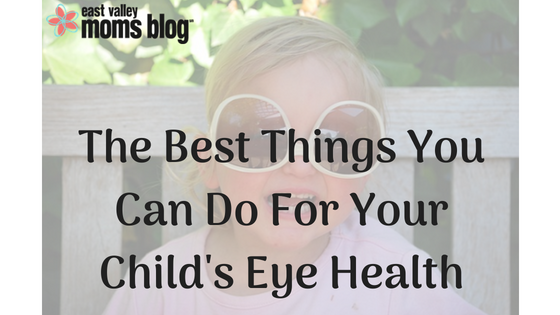 The Best things you can do for your child's eye health | East Valley Moms Blog
