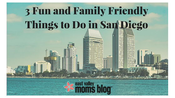 Fun Family Friendly Things to do in San Diego | East Valley Moms Blog