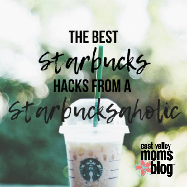 The Best Starbucks Hacks from a Starbucksaholic | East Valley Moms Blog