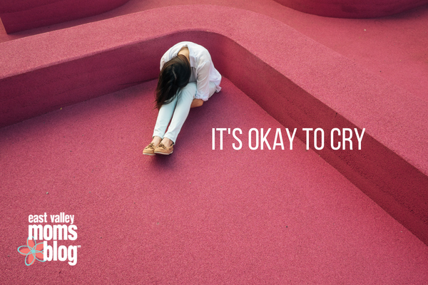 It's okay to cry | East Valley Moms Blog