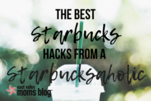 The Best Starbucks Hacks | East Valley Moms Blog