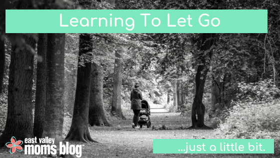 Learning to let go, just a little bit | East Valley Moms Blog