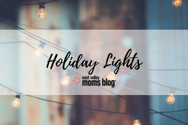 Holiday Lights Holiday Guide 2018 | East Valley Moms Blog