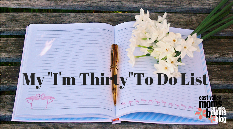 This is my I'm thirty to do list | East Valley Moms Blog