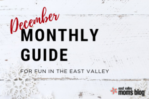 December Monthly Guide for fun in the East Valley | East Valley Moms Blog