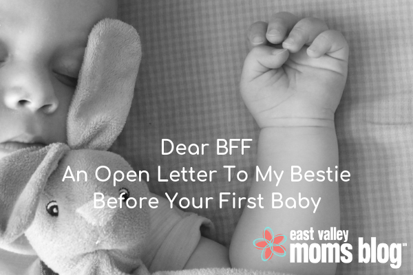 An Open Letter to my BFF before her first born   East Valley Moms Blog - Savannah