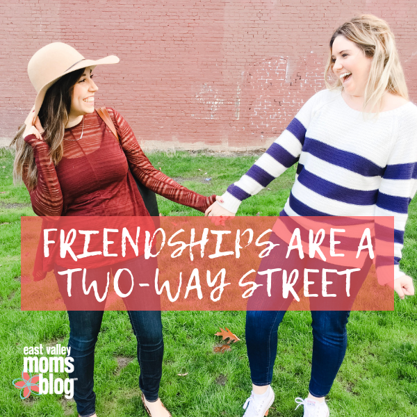 Friendships are a two way street | East Valley Moms Blog