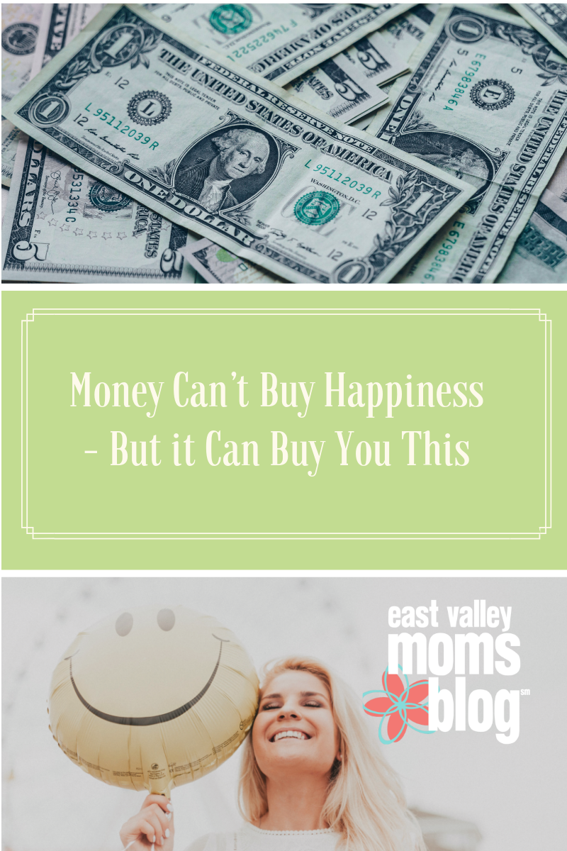 Money Can't Buy Happiness- But it can buy you this... | East Valley Moms Blog