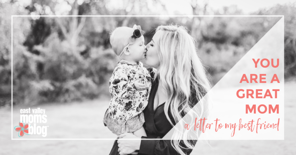 A Letter To My Best Friend: You Are A Great Mom. This has been on my mind for a while and I'm not really sure why I haven't said this to you before, so here we go: You are a freaking amazing mom.
