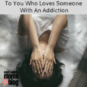 To You Who Loves Someone With Addiction
