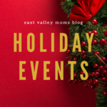 Holiday Events In and Around the East Valley