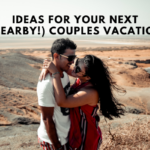 Ideas for Your Next (Nearby!) Couples Vacation